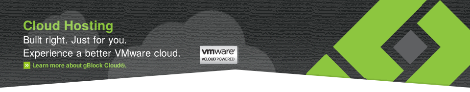 Cloud Hosting. Built right. Just for you. Experience a better VMware cloud. Read more about the gBlock Cloud.